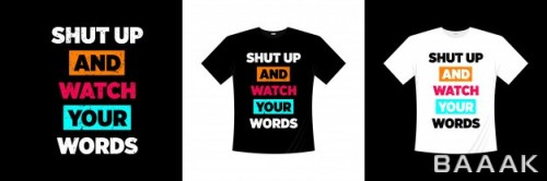 طرح تیشرت خاص و خلاقانه Shut up watch your words typography t shirt design